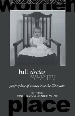 Full Circles: Geographies of Women over the Life Course - Routledge International Studies of Women and Place (Hardback)