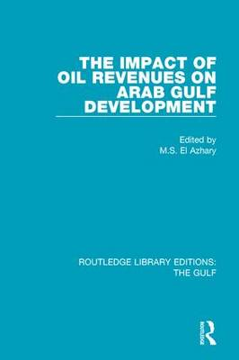 The Impact of Oil Revenues on Arab Gulf Development - Routledge Library Editions: The Gulf 8 (Hardback)