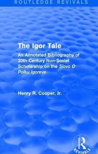 The Igor Tale: An Annotated Bibliography of 20th Century Non-Soviet Scholarship on the Slovo O Polku Igoreve (Paperback)
