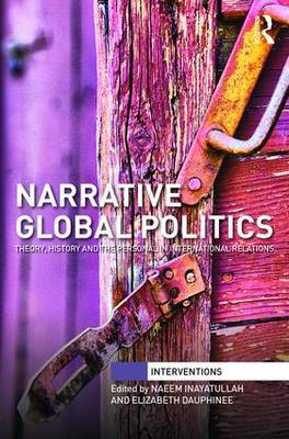 Narrative Global Politics: Theory, History and the Personal in International Relations - Interventions (Hardback)