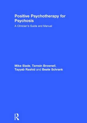 Positive Psychotherapy for Psychosis: A Clinician's Guide and Manual (Hardback)