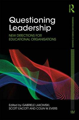 Questioning Leadership: New directions for educational organisations - Foundations and Futures of Education (Hardback)