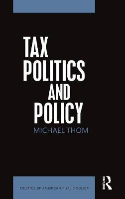 Tax Politics and Policy - Politics of American Public Policy (Hardback)
