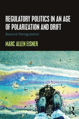 Regulatory Politics in an Age of Polarization and Drift: Beyond Deregulation (Paperback)