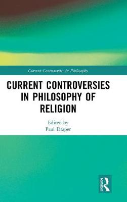 Current Controversies in Philosophy of Religion - Current Controversies in Philosophy (Hardback)