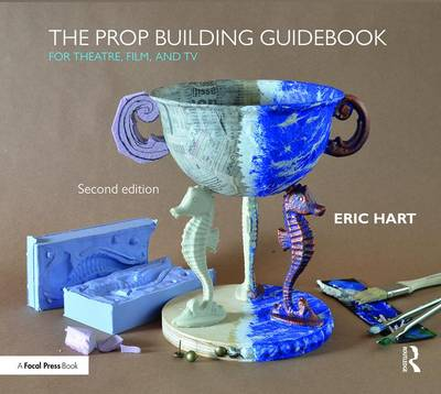 The Prop Building Guidebook: For Theatre, Film, and TV (Hardback)