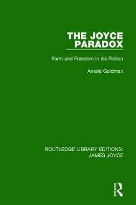 The Joyce Paradox: Form and Freedom in his Fiction - Routledge Library Editions: James Joyce (Hardback)