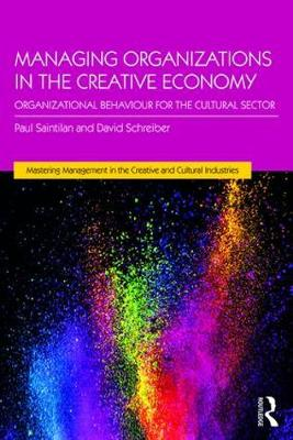 Managing Organizations in the Creative Economy: Organizational Behaviour for the Cultural Sector - Mastering Management in the Creative and Cultural Industries (Paperback)