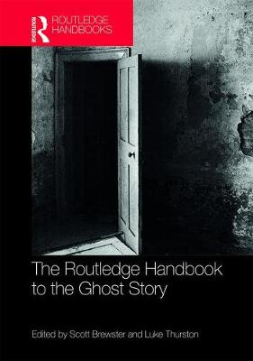 The Routledge Handbook to the Ghost Story - Routledge Literature Handbooks (Hardback)