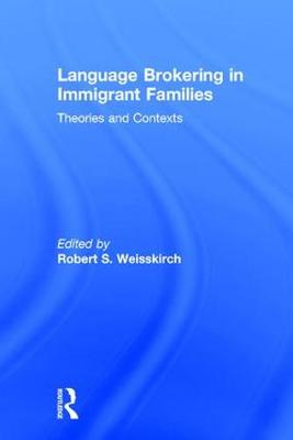 Language Brokering in Immigrant Families: Theories and Contexts (Hardback)
