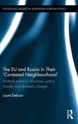 The EU and Russia in Their 'Contested Neighbourhood': Multiple External Influences, Policy Transfer and Domestic Change (Hardback)