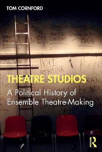 Theatre Studios: A Political History of Ensemble Theatre-Making (Paperback)