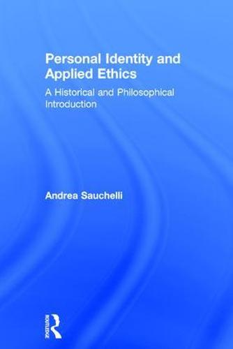 Personal Identity and Applied Ethics: A Historical and Philosophical Introduction (Hardback)