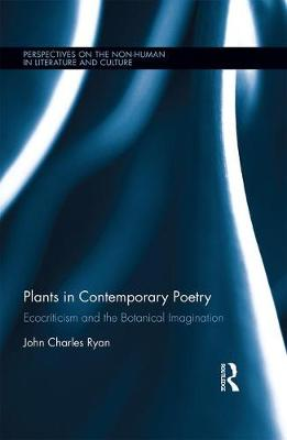 Plants in Contemporary Poetry: Ecocriticism and the Botanical Imagination - Perspectives on the Non-Human in Literature and Culture (Hardback)