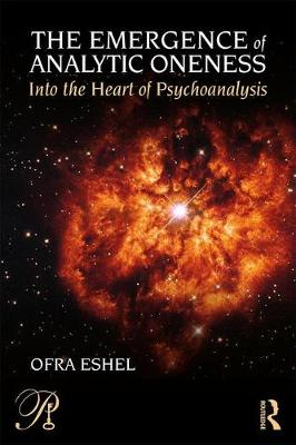 The Emergence of Analytic Oneness: Into the Heart of Psychoanalysis - Psychoanalysis in a New Key Book Series (Paperback)