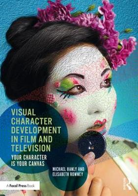 Visual Character Development in Film and Television: Your Character is Your Canvas (Paperback)