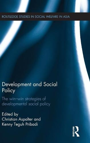 Development and Social Policy: The Win-Win Strategies of Developmental Social Policy - Routledge Studies in Social Welfare in Asia (Hardback)
