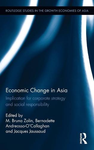Economic Change in Asia: Implications For Corporate Strategy and Social Responsibility - Routledge Studies in the Growth Economies of Asia (Hardback)