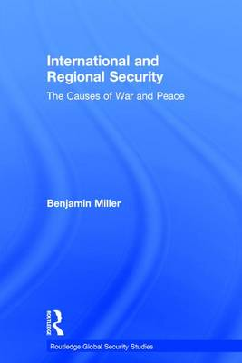 International and Regional Security: The Causes of War and Peace - Routledge Global Security Studies (Hardback)