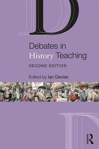 Debates in History Teaching - Debates in Subject Teaching (Paperback)