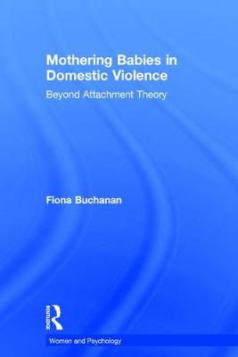 Mothering Babies in Domestic Violence: Beyond Attachment Theory - Women and Psychology (Hardback)