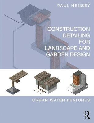 Construction Detailing for Landscape and Garden Design: Urban Water Features (Paperback)