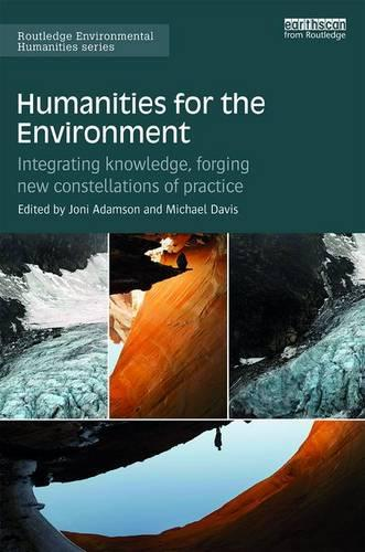 Humanities for the Environment: Integrating knowledge, forging new constellations of practice - Routledge Environmental Humanities (Hardback)