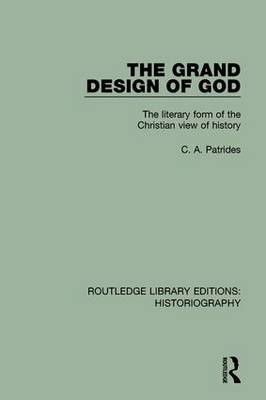 The Grand Design of God: The Literary Form of the Christian View of History - Routledge Library Editions: Historiography (Hardback)