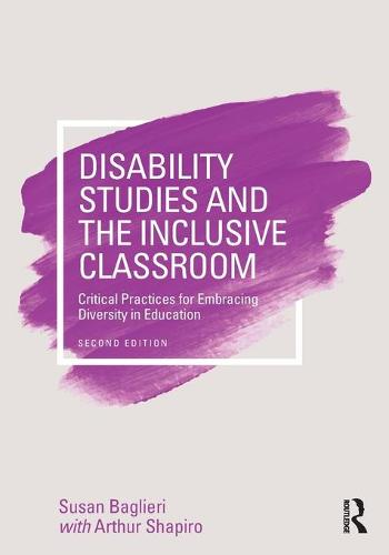 Disability Studies and the Inclusive Classroom: Critical Practices for Embracing Diversity in Education (Paperback)