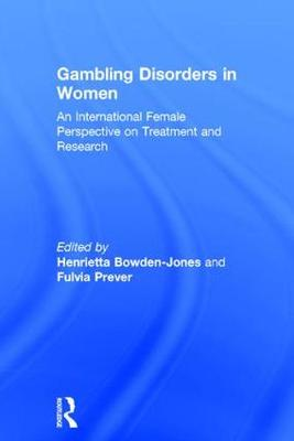 Gambling Disorders in Women: An International Female Perspective on Treatment and Research (Hardback)