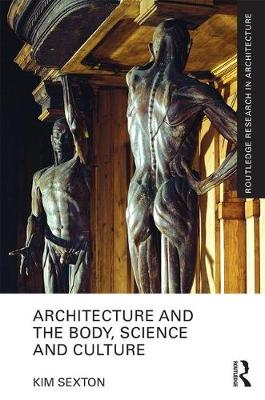 Architecture and the Body, Science and Culture - Routledge Research in Architecture (Hardback)