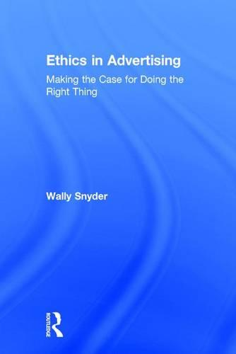 Ethics in Advertising: Making the case for doing the right thing (Hardback)