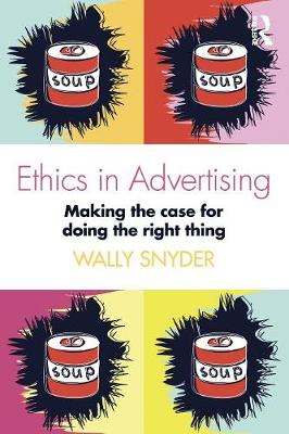 Ethics in Advertising: Making the case for doing the right thing (Paperback)