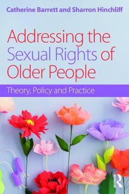 Addressing the Sexual Rights of Older People: Theory, Policy and Practice (Paperback)