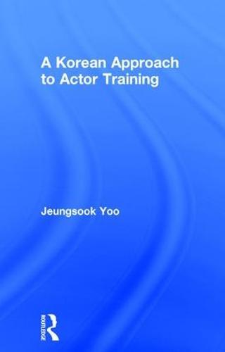 A Korean Approach to Actor Training (Hardback)