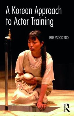 A Korean Approach to Actor Training (Paperback)