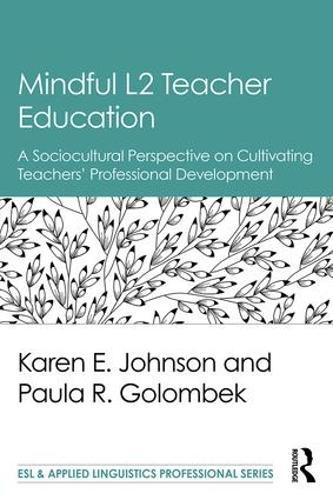 Mindful L2 Teacher Education: A Sociocultural Perspective on Cultivating Teachers' Professional Development - ESL & Applied Linguistics Professional Series (Paperback)