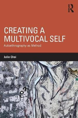 Creating a Multivocal Self: Autoethnography as Method (Paperback)