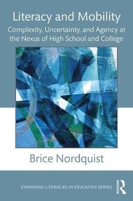 Literacy and Mobility: Complexity, Uncertainty, and Agency at the Nexus of High School and College - Expanding Literacies in Education (Paperback)