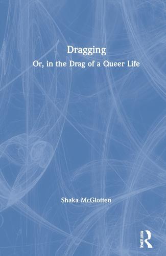 Dragging; Or the Political Aesthetics of Drag (Hardback)