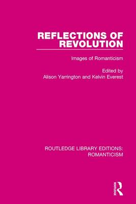 Reflections of Revolution: Images of Romanticism - Routledge Library Editions: Romanticism (Paperback)