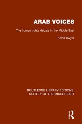 Arab Voices: The human rights debate in the Middle East - Routledge Library Editions: Society of the Middle East (Hardback)