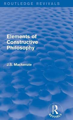 Elements of Constructive Philosophy - Routledge Revivals (Hardback)