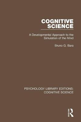 Cognitive Science: A Developmental Approach to the Simulation of the Mind - Psychology Library Editions: Cognitive Science (Paperback)