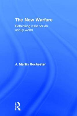 The New Warfare: Rethinking Rules for an Unruly World (Hardback)