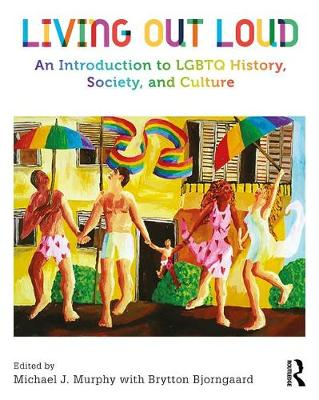 Living Out Loud: An Introduction to LGBTQ History, Society, and Culture (Paperback)