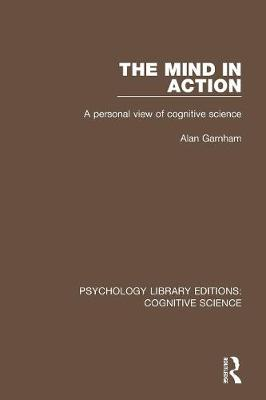 The Mind in Action: A Personal View of Cognitive Science - Psychology Library Editions: Cognitive Science (Paperback)