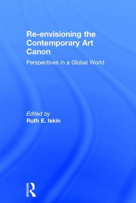 Re-envisioning the Contemporary Art Canon: Perspectives in a Global World (Hardback)
