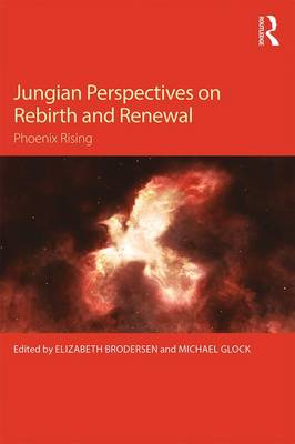 Jungian Perspectives on Rebirth and Renewal: Phoenix rising (Paperback)