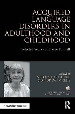 Acquired Language Disorders in Adulthood and Childhood: Selected Works of Elaine Funnell - World Library of Psychologists (Hardback)